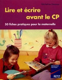 Lire et écrire avant le CP : 50 fiches pratiques pour la maternelle