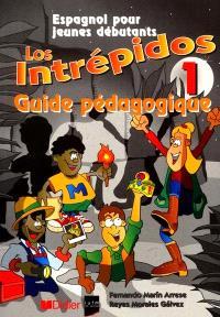 Los intrepidos 1, espagnol pour jeunes débutants : guide pédagogique