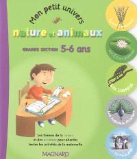 Mon petit univers nature et animaux : grande section, 5-6 ans