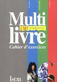 Multilivre histoire, géographie, sciences CM1, cycle des approfondissements niveau 2 : cahier d'exercices