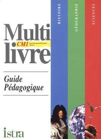 Multilivre histoire, géographie, sciences CM1, cycle des approfondissements niveau 2 : guide pédagogique