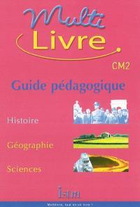 Multilivre histoire, géographie, sciences CM2 : guide pédagogique