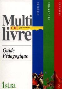 Multilivre histoire, géographie, sciences CM2, cycle des approfondissements niveau 3 : guide pédagogique