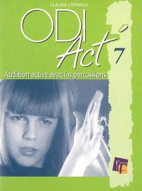 ODI Act'. Volume 7, Audition active avec percussions instrumentales, percussions corporelles, expression corporelle