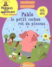 Pablo, le petit cochon roi du pinceau : les couleurs : 4-6 ans, une lecture, des activités