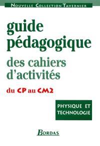 Physique et technologie : guide pédagogique des cahiers d'activités du CP au CM2