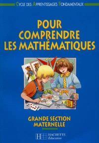 Pour comprendre les mathématiques, maternelle grande section : cycle des apprentissages fondamentaux