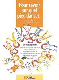 Pour savoir sur quel pied danser... : livret pédagogique : 24 danses pour enfants de 6 à 12 ans