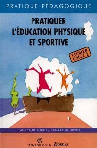 Pratiquer l'éducation physique et sportive : fichier cycle 2