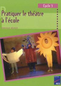 Pratiquer le théâtre à l'école, cycle 3