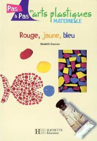 Rouge, jaune, bleu : maternelle