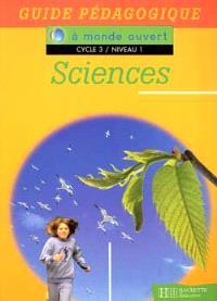 Sciences, cycle 3 niveau 1 : guide pédagogique