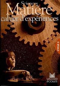 Sciences, matière, cycle 3 : cahier d'expériences : machin-machine