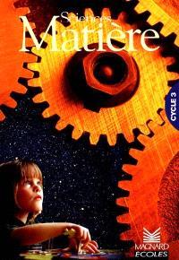Sciences, matière, cycle 3 : manuel de l'élève