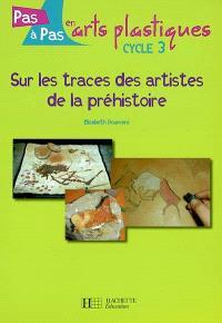 Sur les traces des artistes de la préhistoire : cycle 3