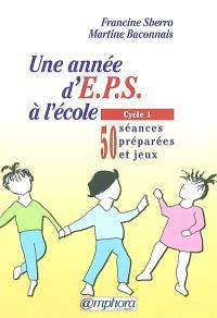 Une année d'EPS à l'école. Volume 1, Cycle 1 : 50 séances préparées et jeux