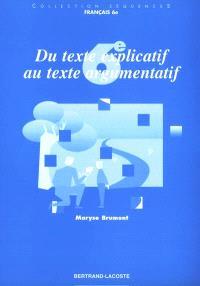 Du texte explicatif au texte argumentatif, 6e : guide pédagogique