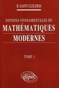 Notions fondamentales de mathématiques modernes. Volume 1