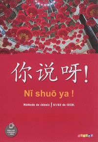 Ni shuo ya ! : méthode de chinois, A1-A2 du CECRL