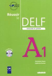 Réussir le DELF scolaire et junior niveau A1 : livre de l'élève