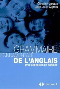 Grammaire fondamentale de l'anglais : avec exercices et corrigé