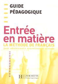 Entrée en matière : la méthode de français pour adolescents nouvellement arrivés : guide pédagogique