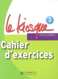 Le kiosque, méthode de français 3, A2 : cahier d'exercices