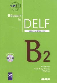 Réussir le DELF scolaire et junior niveau B2 : livre de l'élève