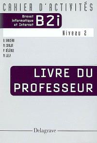 Cahier d'activité B2i, brevet informatique et Internet, niveau 2 : livre du professeur