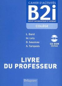Cahier d'activités B2i, brevet informatique et internet collège : livre du professeur