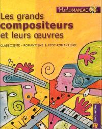 Les grands compositeurs et leurs oeuvres : classicisme, romantisme & post-romantisme