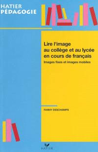 Lire l'image au collège et au lycée en cours de français : images fixes et images mobiles