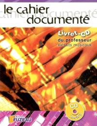 Le cahier documenté : livret-CD du professeur : 47 extraits musicaux d'accompagnement