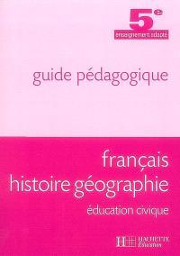 Français, histoire géographie, éducation civique, 5e enseignement adapté : guide pédagogique