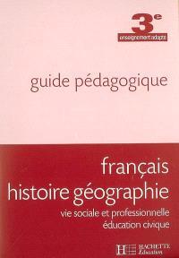Français, histoire géographie, vie sociale et professionnelle, éducation civique, 3e enseignement adapté : guide pédagogique