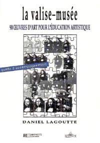 La Valise-musée : 90 oeuvres d'art pour l'éducation artistique, guide d'accompagnement