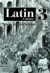 Latin en séquences, 3e : livre du professeur : textes, langue, civilisation