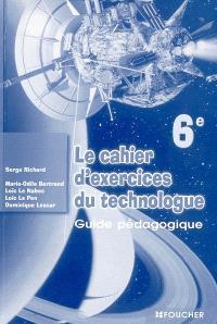 Le cahier d'exercices du technologue 6e : guide pédagogique