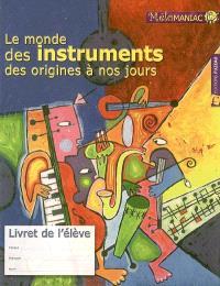 Le monde des instruments des origines à nos jours : livret de l'élève