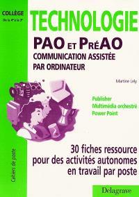 Technologie : PAO et PréAO, communication assistée par ordinateur : 30 fiches ressource pour des activités autonomes en travail par poste de la 4e à la 3e
