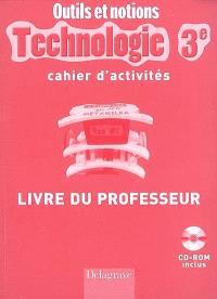Technologie 3e, cahier d'activités : livre du professeur