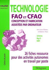 Technologie FAO et CFAO, conception et fabrication assistées par ordinateur : 26 fiches ressource pour des activités autonomes en travail par poste de la 4e à la 3e