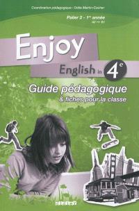 Enjoy English in 4e : guide pédagogique & fiches pour la classe : palier 2, 1re année, A2-B1
