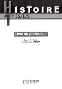 Histoire 1re ES, L, S : livre du professeur