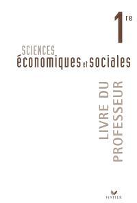 Sciences économiques et sociales 1re : livre du professeur