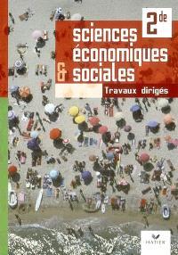 Sciences économiques et sociales, 2e : travaux dirigés
