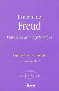 L'oeuvre de Freud : l'invention de la psychanalyse : exploration et anthologie