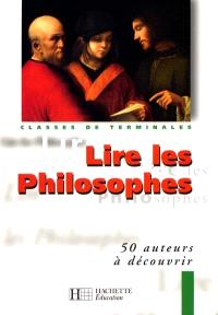Lire les philosophes : classes de terminales : 50 auteurs à découvrir