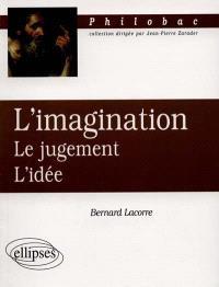 L'imagination, le jugement, l'idée