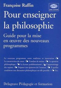 Pour enseigner la philosophie : guide pour la mise en oeuvre des nouveaux programmes